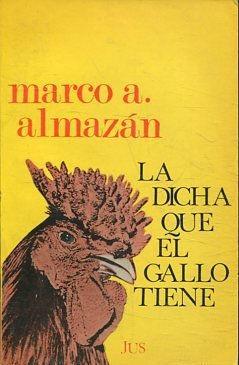 LA DICHA QUE EL GALLO TIENE.: ALMAZAN, Marco A.