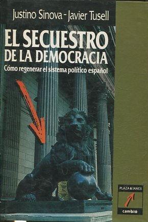 EL SECUESTRO DE LA DEMOCRACIA (COMO REGENERAR: TUSELL, Justino Sinova-Javier.