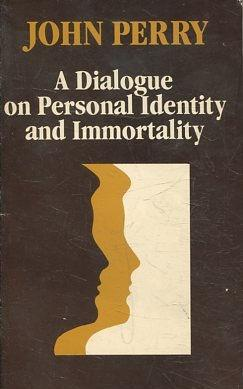 A DIALOGUE ON PESONAL IDENTITY AND INMORTALITY