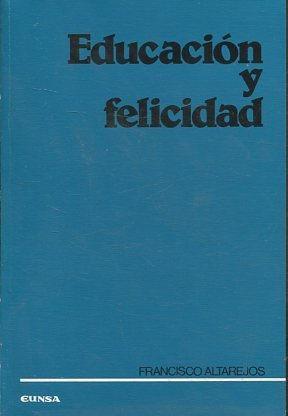 EDUCACION Y FELICIDAD.: ALTAREJOS, Francisco.