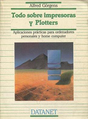 TODO SOBRE IMPRESORAS Y PLOTTERS. APLICACIONES PRACTICAS: GORGENS, Alfred.