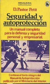 SEGURIDAD Y AUTOPROTECCION. UN MANUAL COMPLETO PARA: PASTOR PETIT, D.