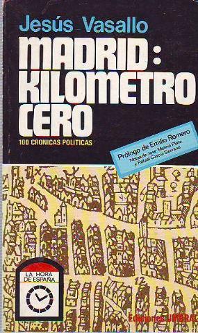 MADRID: KILOMETRO CERO. 100 CRONICAS POLITICAS.: VASALLO, Jesus.