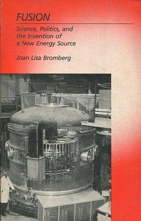 FUSION. SCIENCE, POLITICS, AND THE INVENTION OF A NEW ENERGY SOURCE.