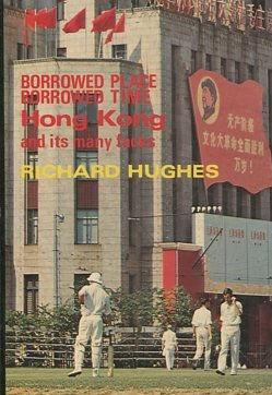 BORROWED PLACE BORROWED TIME. HONG KONG AND: HUGHES, Richard.