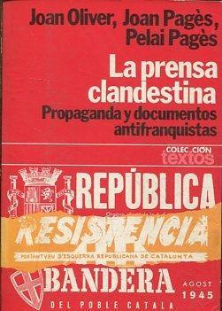 LA PRENSA CLANDESTINA. PROPAGANDA Y DOCUMENTOS ANTIFRANQUISTAS.: VV.AA.