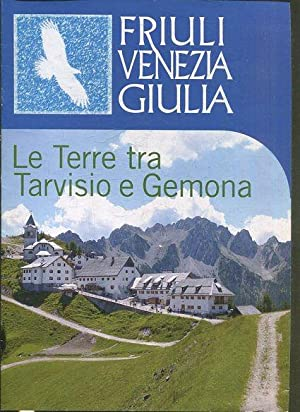 FRIULI VENEZIA GIULIA. LE TERRE TRA TARVISIO: VV.AA.