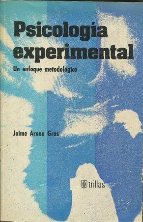 PSICOLOGIA EXPERIMENTAL. UN ENFOQUE METODOLOGICO.: ARNAU GRAS, Jaime.