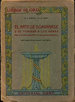 EL ARTE DE DOMINARSE Y DE DOMINAR: SWINGLE/DOW, W.J./W.W.