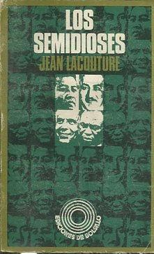LOS SEMIDIOSES.: LACOUTURE, Jean.