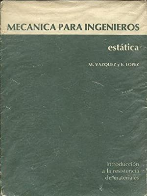 MECANICA PARA INGENIEROS. ESTATICA.: VAZQUEZ/ LOPEZ, M.