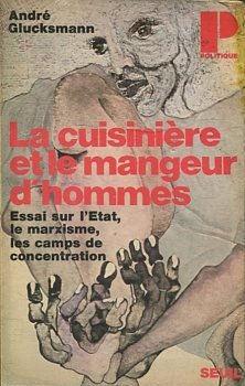 LA CUISINIERE ET LE MANGEUR D'HOMMES. ESSAI: GLUCKSMANN, André.