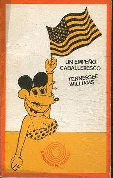 UN EMPEÑO CABALLERESCO.: WILLIAMS Tennessee.