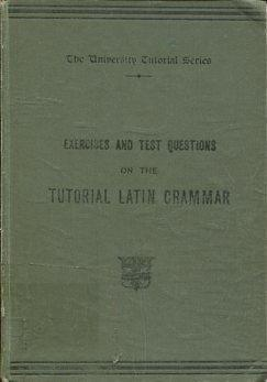 EXERCISES AND TEST QUESTIONS ON THE TUTORIAL LATIN GRAMMAR.