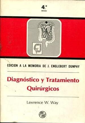 DIAGNOSTICO Y TRATAMIENTO QUIRURGICOS. EDICION A LA MEMORIA DE J. ENGLEBERT DUNPHY.: W. WAY, ...