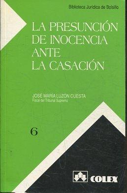 LA PRESUNCION DE INOCENCIA ANTE LA CASACION.: LUZON CUESTA, Jose