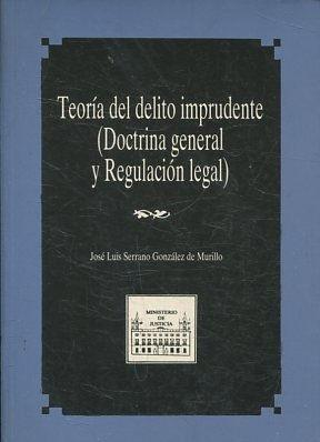 TEORIA DEL DELITO IMPRUDENTE (DOCTRINA GENERAL Y REGULACION LEGAL).
