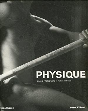 PHYSIQUE. CLASSIC PHOTOGRAPHS OF NAKED ATHLETES.