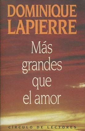 MAS GRANDES QUE EL AMOR.: LAPIERRE, Dominique.