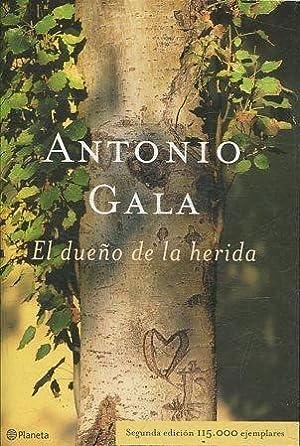 EL DUEÑO DE LA HERIDA.: GALA Antonio.