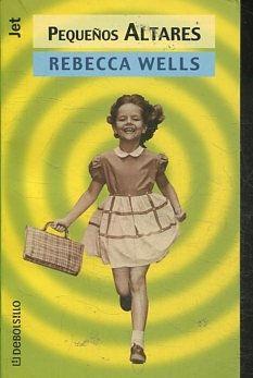 PEQUEÑOS ALTARES.: WELLS, Rebecca.
