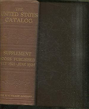 THE UNITED STATES CATALOG SUPPLEMENT JULY-1921-JUNE 1924. BOOKS, PAMPHLETS, DOCUMENTS, documents ...