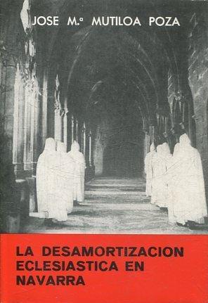 LA DESAMORTIZACION ECLESIASTICA EN NAVARA.: MUTILOA POZA, Jose