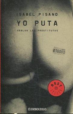 YO PUTA. HABLAN LAS PROSTITUTAS.: PISANO, Isabel.