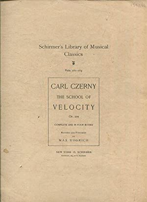 THE SCHOOL OF VELOCITY OP. 299 COMPLETE AND IN FOUR BOOKS. REVISED AND FINGERED BY MAX VOGRICH. S...