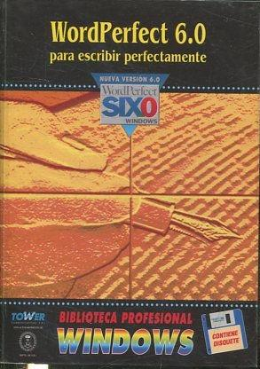 WORDPERFECT 6.0 PARA ESCRIBIR PERFECTAMENTE.