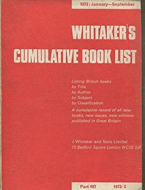 WHITAKER'S CUMULATIVE BOOK LIST. LISTING BRITISH BOOKS BY TITLE, BY AUTOR, BY SUBJECT, BY CLASSIF...