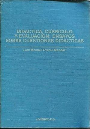 DIDACTICA, CURRICULO Y EVALUACION: ENSAYOS SOBRE CUESTIONES: ALVAREZ MENDEZ, Juan