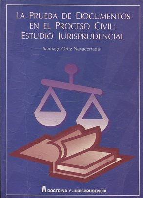 LA PRUEBA DE DOCUMENTOS EN EL PROCESO: ORTIZ NAVACERRADA Santiago.