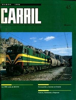 CARRIL. Nº 45. LAS 1900 VERDES DE RENFE, FERROCARRILES Y TRANVIAS EN CROACIA, NOTICIAS, ...