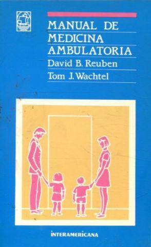 MANUAL DE MEDICINA AMBULATORIA. VOLUMEN II.: REUBEN/WACHTEL, David B/Tom J.
