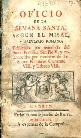 OFICIO DE LA SEMANA SANTA, SEGÚN EL MISAL, Y BREVIARIOS ROMANOS PUBLICADOS POR MANDADO DEL ...