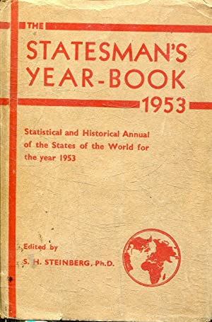 STATESMAN S YEAR BOOK 1953. STATISCAL AND HISTORICAL ANNUAL OF THE STATES OF THE WORL FOR THE YEA...