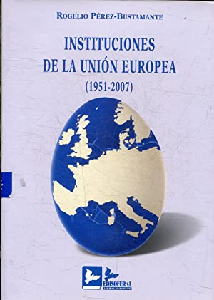 INSTITUCIONES DE LA UNION EUROPEA (1951-2007).