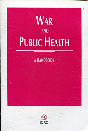 WAR AND PUBLIC HEALTH: A HANDBOOK.