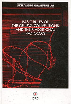 BASIC RULES OF THE GENEVA CONVENTIONS AND THEIR ADDITIONAL PROTOCOLS.