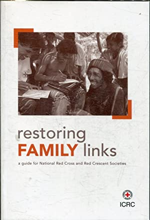 RESTORING FAMILY LINKS. A GUIDE FOR NATIONAL RED CROSS AND RED CRESCENT SOCIETIS.