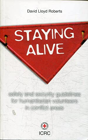 STAYONG ALIVE. SAFETY AND SECURITY GUIDELINES FOR HUMANITARIAN VOLUNTEERS IN CONFLICT AREAS.