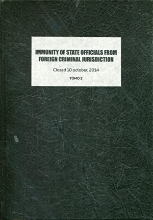 IMMUNITY OF STATE OFFICIALS FROM FOREIGN JURISDICTION. CLOSED 10 OCTOBER, 2014. TOMO 2.