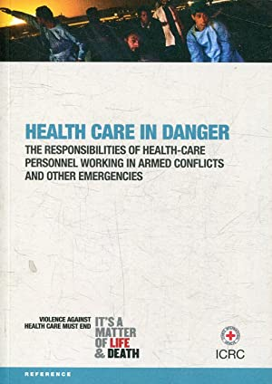 HEALTH CARE IN DANGER. THE RESPONSABILITIES OF HEALTH-CARE PERSONNEL WORKING IN ARMED CONFLICTS A...