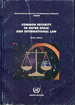 UNITED NATIONS INSTITUTE FOR DISARMAMENT RESEARCH (UNIDIR). COMMON SECURITY IN OUTER SPACE AND IN...