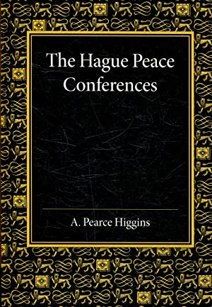 THE HAGUE PEACE CONFERENCES AND OTHER INTERNATIONAL CONFERENCES CONCERNING THE LAWS AND USAGES OF...