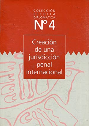 CREACION DE UNA JURISDICCION PENAL INTERNACIONAL.