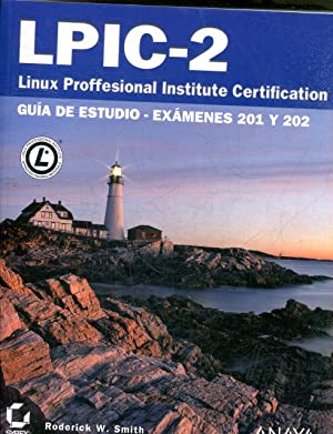 LPIC-2 LINUX PROFESSIONAL INSTITUTE CERTIFICATION. GUIA DE ESTUDIO-EXAMENES 201 Y 202.