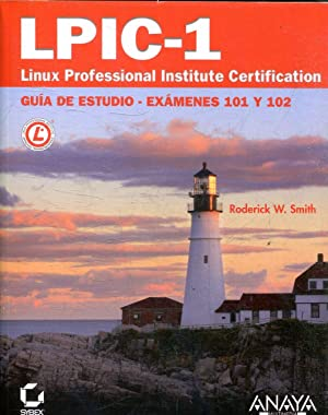 LPIC-1 LINUX PROFESSIONAL INSTITUTE CERTIFICATION. GUIA DE ESTUDIO-EXAMENES 101 Y 102.
