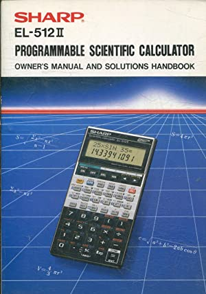 SHARP EL-512. PROGRAMMABLE SCIENTIFIC CALCULATOR. OWNER'S MANUAL AND SOLUTIONS HANDBOOK.